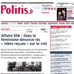 Affaire DSK : Osez le féminisme dénonce les « idées reçues » sur le viol