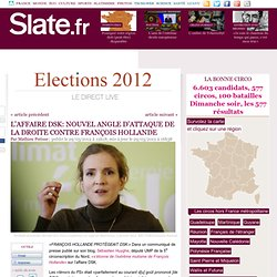 L'affaire DSK: Nouvel angle d'attaque de la droite contre François Hollande | Présidentielle 2012 live direct