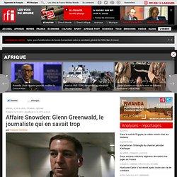 Affaire Snowden: Glenn Greenwald, le journaliste qui en savait trop - Brésil