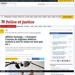 Affaire Sauvage : «Invoquer l'excuse de légitime défense revient à nier le crime en tant que tel »