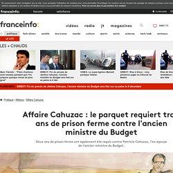 Affaire Cahuzac : le parquet requiert trois ans de prison ferme contre l'ancien ministre du Budget