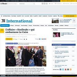 L'affaire « Sissileaks » qui embarrasse Le Caire