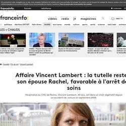 Affaire Vincent Lambert : la tutelle reste à son épouse Rachel, favorable à l'arrêt des soins