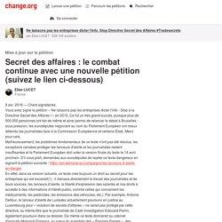 Secret des affaires : le combat continue avec une nouvelle pétition (suivez le lien ci-dessous)
