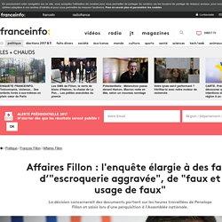 """Affaires Fillon : l'enquête élargie à des faits d'""""escroquerie aggravée"""", de """"faux et usage de faux"""""""