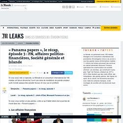 «Panama papers», le récap, épisode 3: FN, affaires politico-financières, Société générale et Islande