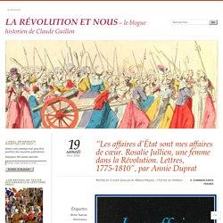"""""""Les affaires d'État sont mes affaires de cœur. Rosalie Jullien, une femme dans la Révolution. Lettres, 1775-1810"""", par Annie Duprat"""