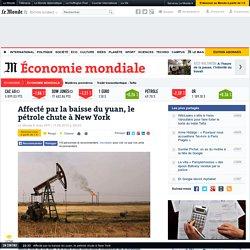 Affecté par la baisse du yuan, le pétrole chute à New York