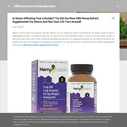 Is Stress Affecting Your Lifestyle? Try Out Our New CBD Hemp Extract Supplements For Stress And See Your Life Turn Around!