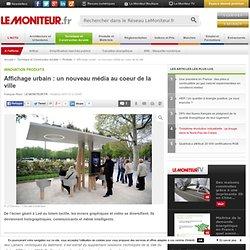 Affichage urbain : un nouveau média au coeur de la ville - Innovation produits