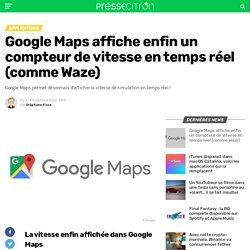 Google Maps affiche enfin un compteur de vitesse en temps réel (comme Waze)