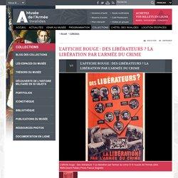 L'affiche rouge : Des libérateurs ? La libération par l'armée du crime