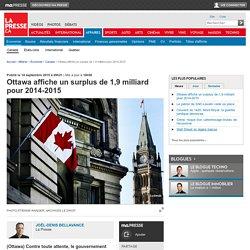 Ottawa affiche un surplus de 1,9 milliard pour 2014-2015
