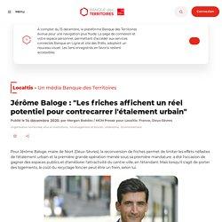 """Jérôme Baloge : """"Les friches affichent un réel potentiel pour contrecarrer l'étalement urbain"""""""