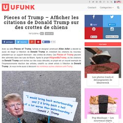 Pieces of Trump – Afficher les citations de Donald Trump sur des crottes de chiens