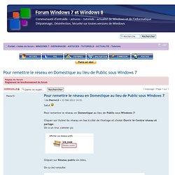 Afficher le sujet - Pour remettre le réseau en Domestique au lieu de Public sous Windows 7