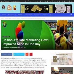 Casino Affiliate Marketing How I Improved Mine In One Day