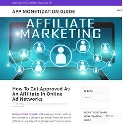 How To Get Approved As An Affiliate In Online Ad Networks – App Monetization Guide