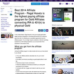 Best 2014 Affiliate Program - Regal Assets is the highest paying affiliate program for Gold Affiliates converting IRA & 401(k) to physical Gold