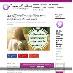 25 affirmations positives pour créer la vie de vos rêves - Laurie Audibert - Coach Holistique