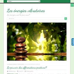 Le pouvoir des affirmations positives!! « Les énergies vibratoires