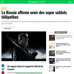 La Russie affirme avoir des super soldats télépathes