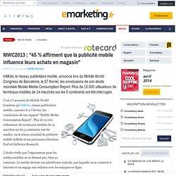 MWC2013 : '45 % affirment que la publicité mobile influence leurs achats en magasin'
