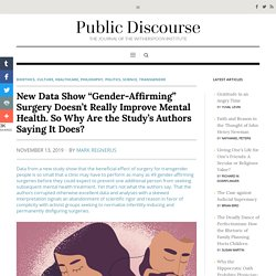 "New Data Show ""Gender-Affirming"" Surgery Doesn't Really Improve Mental Health. So Why Are the Study's Authors Saying It Does? - Public Discourse"
