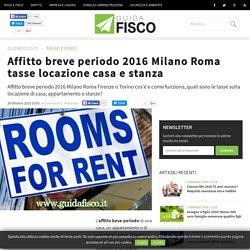 Affitto breve periodo 2016 Milano Roma tasse locazione casa e stanza