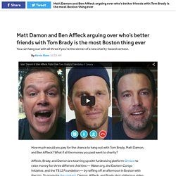 Matt Damon and Ben Affleck arguing over who's better friends with Tom Brady is the most Boston thing ever