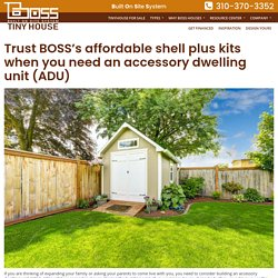 Trust BOSS's affordable shell plus kits when you need an accessory dwelling unit (ADU) – Boss Tiny House