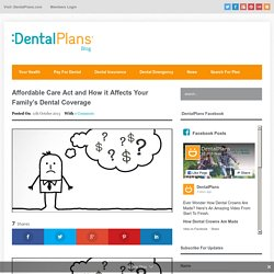 Affordable Care Act and How it Affects Your Family's Dental Coverage