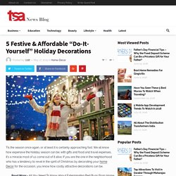 """5 Festive & Affordable """"Do-It-Yourself"""" Holiday Decorations - TSA"""