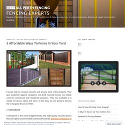 5 Affordable Ways To Fence In Your Yard – Fencing Experts