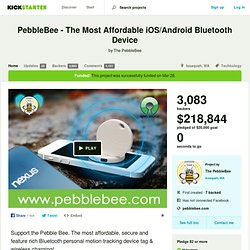 PebbleBee - The Most Versatile iOS/Android Bluetooth Device by The PebbleBee