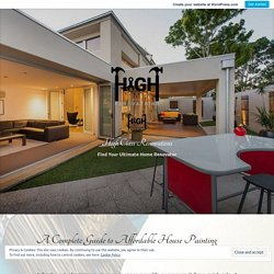 A Complete Guide to Affordable House Painting – High Class Renovations