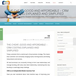 The Cheap, Good and Affordable - CRM Costing Explained and Simplified