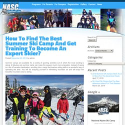 Enjoy skiing this summer with reasonably priced ski camp by NASC