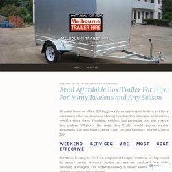 Avail Affordable Box Trailer For Hire For Many Reasons and Any Season – Melbourne Trailer Hire
