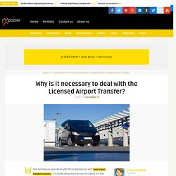 Why is it necessary to deal with the Licensed Airport Transfer?
