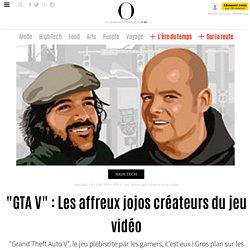 """""""GTA V"""" : Les affreux jojos créateurs du jeu vidéo- 28 septembre 2013 -"""