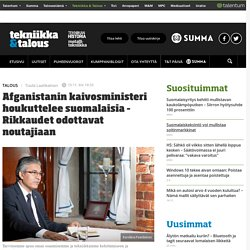 Afganistanin kaivosministeri houkuttelee suomalaisia – Rikkaudet odottavat noutajiaan