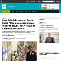 """Afganistanista paennut Jassin Rezai: """"Odotan aina joulukuun kuudetta päivää, että voin juhlia Suomen itsenäisyyttä"""""""