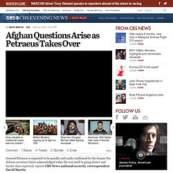 Afghan Questions Arise as Petraeus Takes Over - CBS Evening News