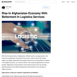 Rise In Afghanistan Economy With Betterment In Logistics Services