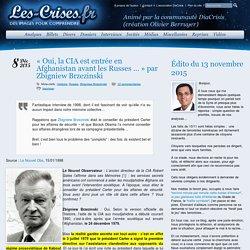 » « Oui, la CIA est entrée en Afghanistan avant les Russes … » par Zbigniew Brzezinski