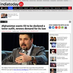 Afghanistan wants ISI to be declared a terror outfit, renews demand for its ban : Asia