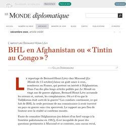 BHL en Afghanistan ou « Tintin au Congo » ? , par Gilles Dorronsoro (Le Monde diplomatique, décembre 2003)