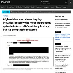 Afghanistan war crimes inquiry includes 'possibly the most disgraceful episode in Australia's military history', but it's completely redacted - ABC News