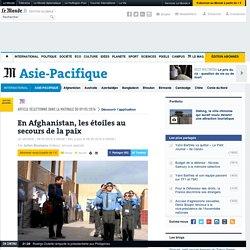 En Afghanistan, les étoiles au secours de la paix